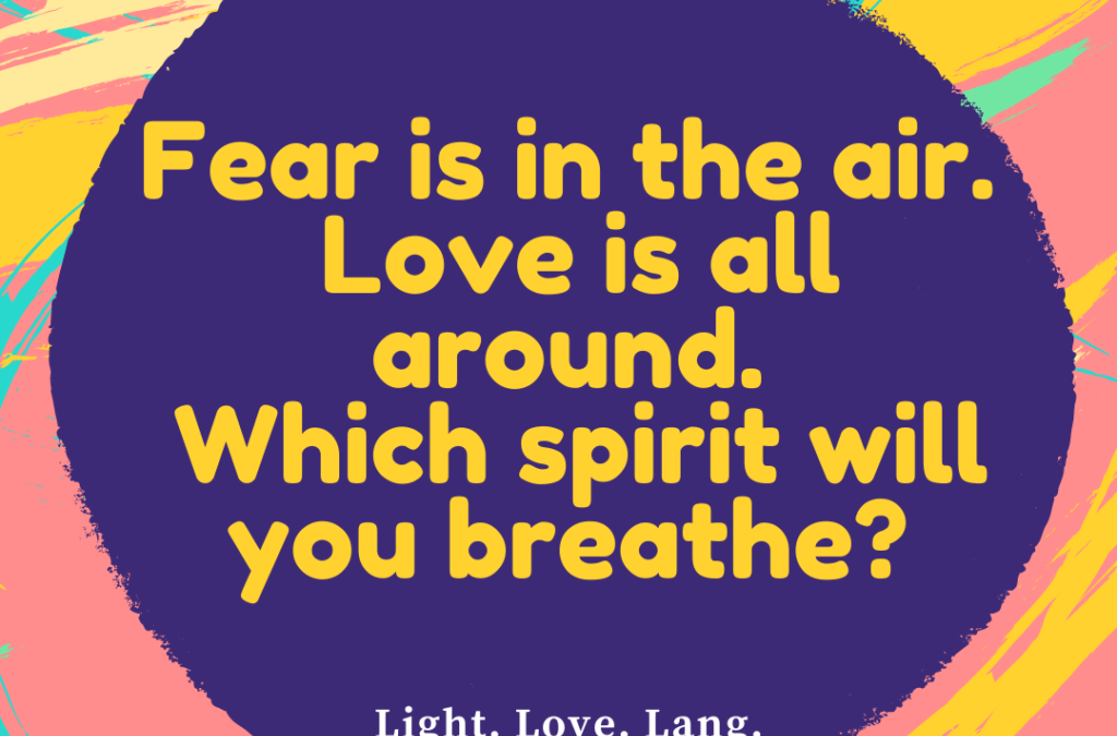 Living Love in a World of Fear